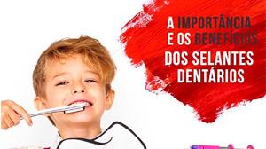 A importância e os benefícios dos selantes dentários